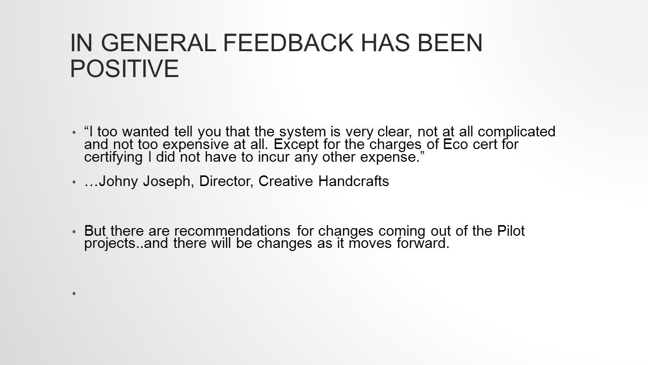 IN GENERAL FEEDBACK HAS BEEN POSITIVE I too wanted tell you that the system is very clear, not at all complicated and not too expensive at all.