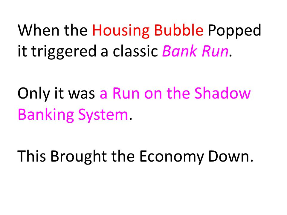 When the Housing Bubble Popped it triggered a classic Bank Run.