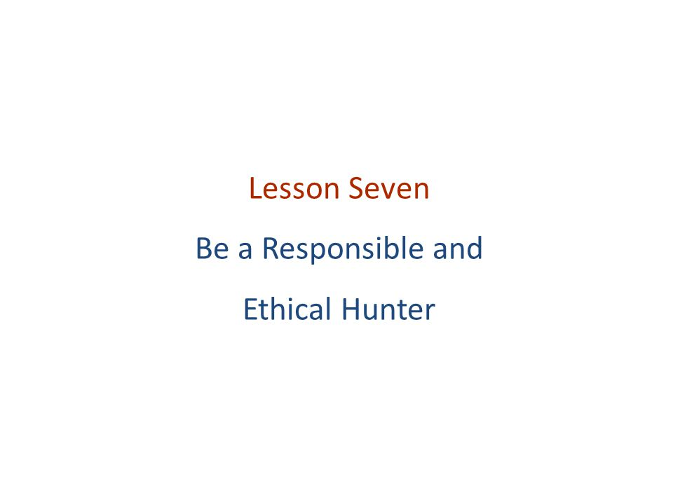 Key Topics Why Do We Have Hunting Laws? Hunter Ethics The Five Stages of Hunter Development
