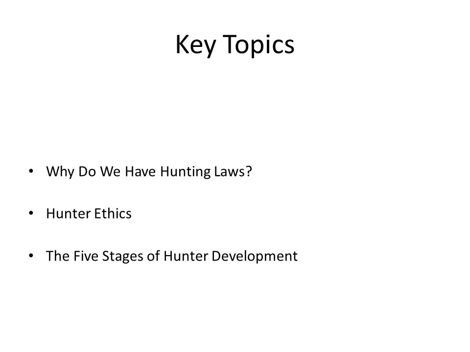 Objectives You should be able to… give five reasons why we have hunting laws identify opportunities to go hunting on public and private lands state how the father of wildlife management defined ethical behavior