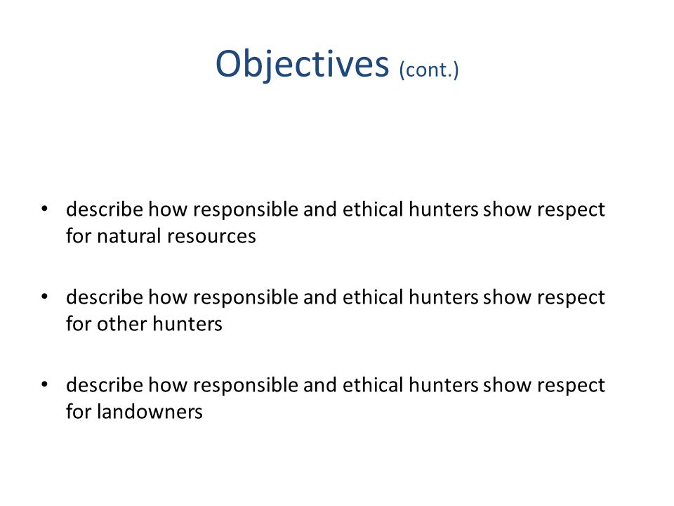 Why Do We Have Hunting Laws? (cont.) Careful Courteous Considerate Capable