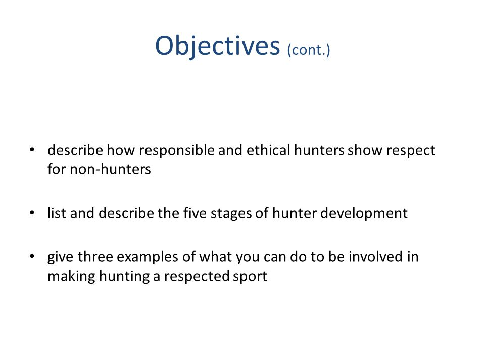 Six Stages of Hunter Development (cont.) Trophy Stage The hunter is selective and judges success by quality rather than quantity.