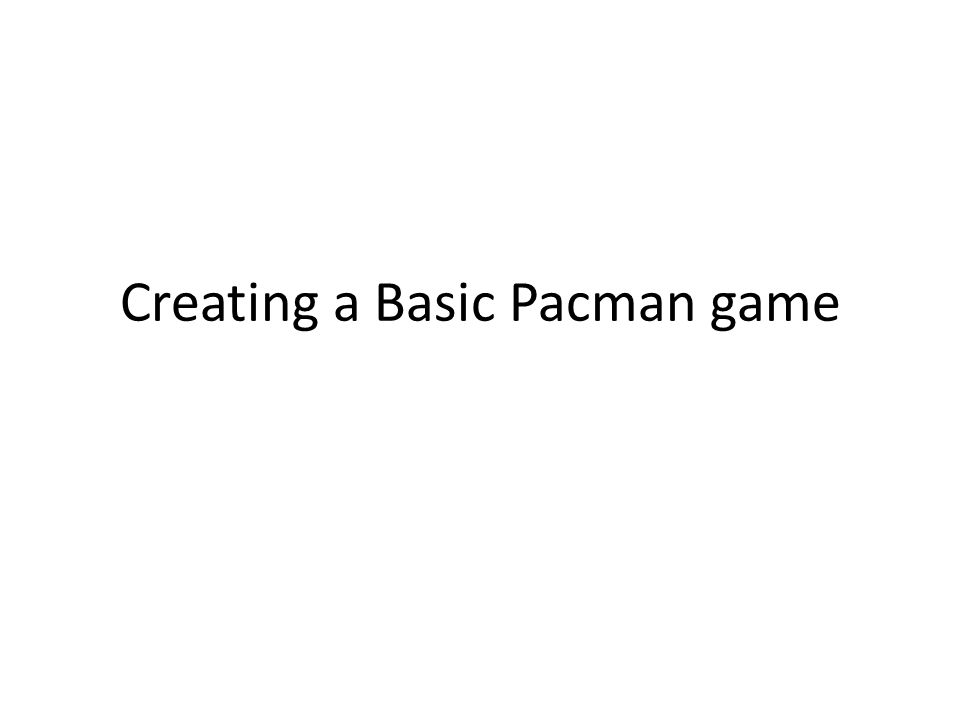 Creating a Basic Pacman game