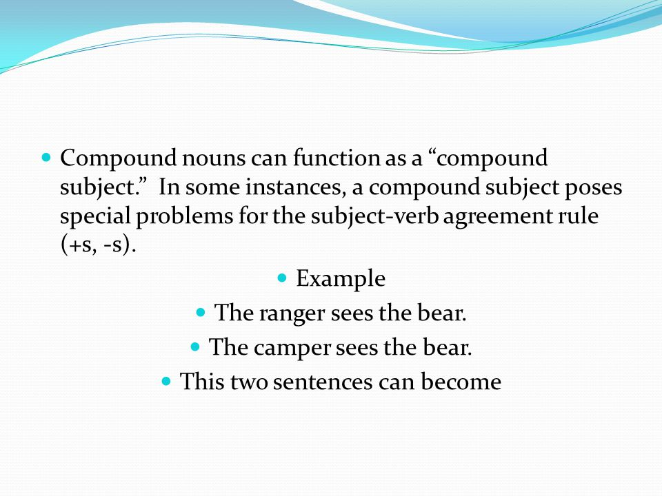 """Compound nouns can function as a """"compound subject."""" In some instances, a compound subject poses special problems for the subject-verb agreement rule"""