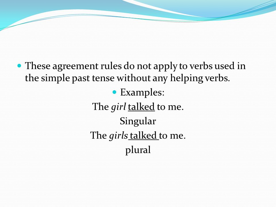 continued The agreement rules do, however, apply to the following helping verbs when they are used with a main verb: is-are, was-were, has-have, does-do.