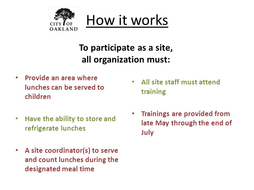 How it works Provide an area where lunches can be served to children Have the ability to store and refrigerate lunches A site coordinator(s) to serve