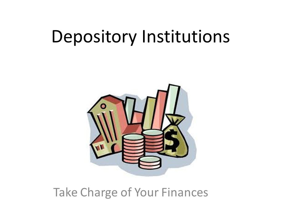 Depository Institutions Take Charge of Your Finances