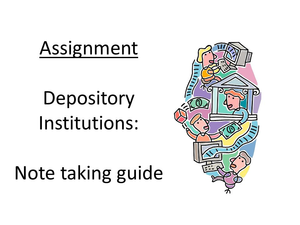 Assignment Depository Institutions: Note taking guide