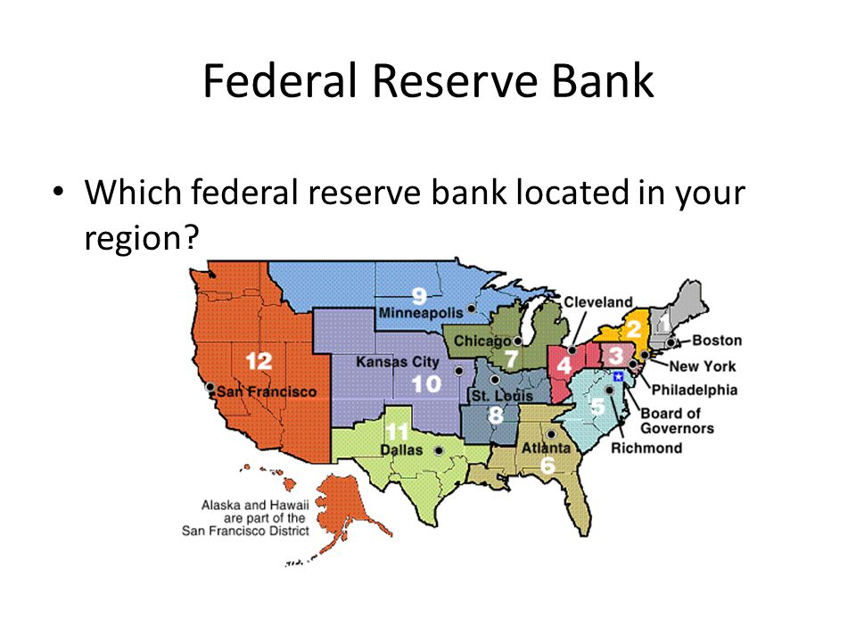 Federal Reserve Bank Which federal reserve bank located in your region?