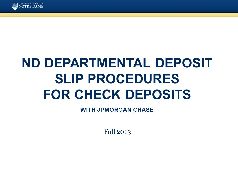 ND DEPARTMENTAL DEPOSIT SLIP PROCEDURES FOR CHECK DEPOSITS WITH JPMORGAN CHASE Fall 2013