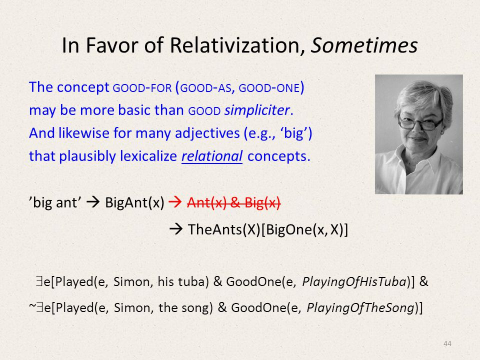 In Favor of Relativization, Sometimes The concept GOOD - FOR ( GOOD - AS, GOOD - ONE ) may be more basic than GOOD simpliciter.