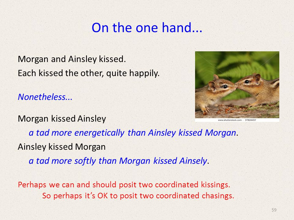 On the one hand... Morgan and Ainsley kissed. Each kissed the other, quite happily.