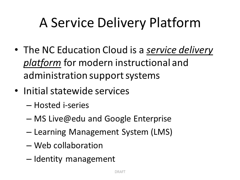 A Service Delivery Platform The NC Education Cloud is a service delivery platform for modern instructional and administration support systems Initial