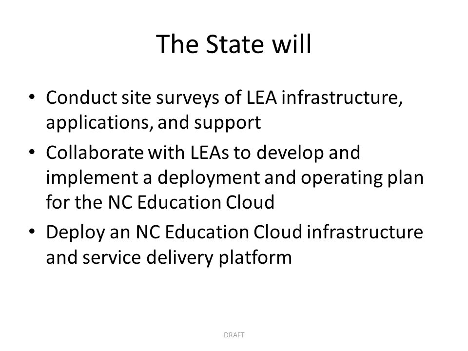 The State will Conduct site surveys of LEA infrastructure, applications, and support Collaborate with LEAs to develop and implement a deployment and o