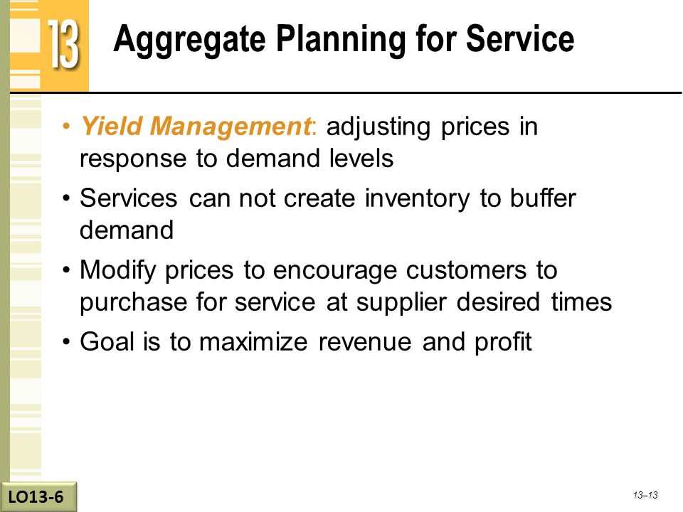 Aggregate Planning for Service Yield Management: adjusting prices in response to demand levels Services can not create inventory to buffer demand Modi