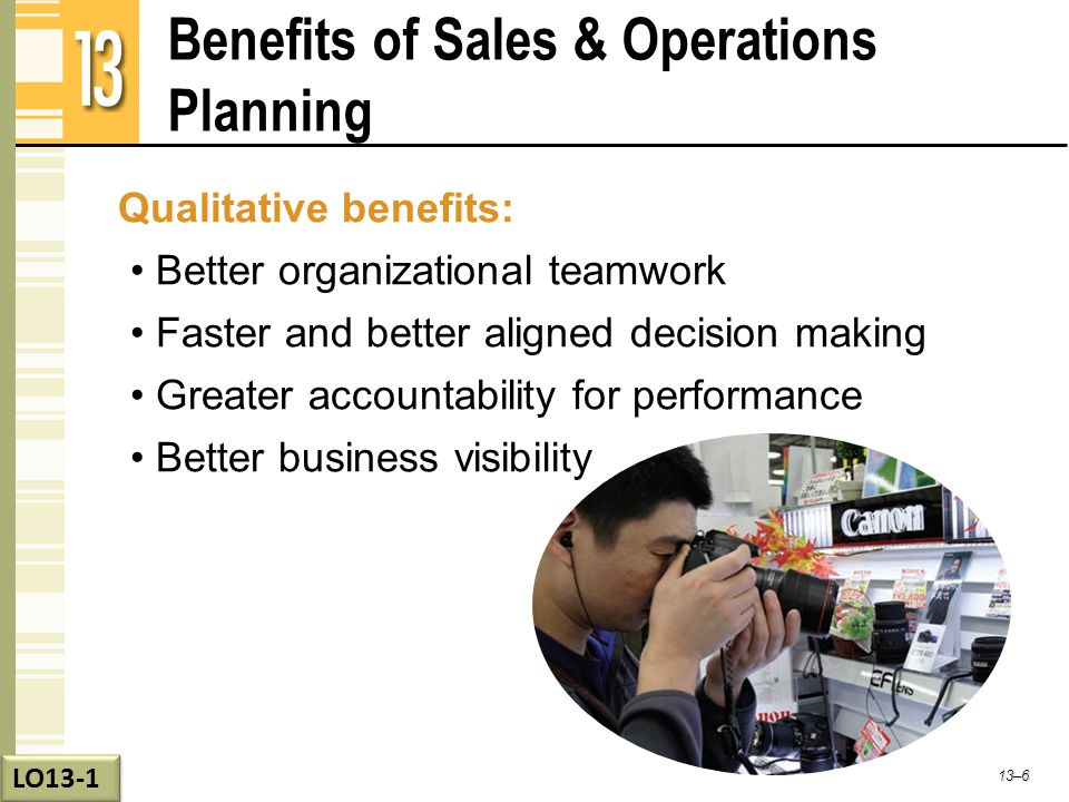 Benefits of Sales & Operations Planning Qualitative benefits: Better organizational teamwork Faster and better aligned decision making Greater account