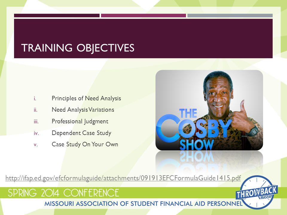 TRAINING OBJECTIVES i. Principles of Need Analysis ii.