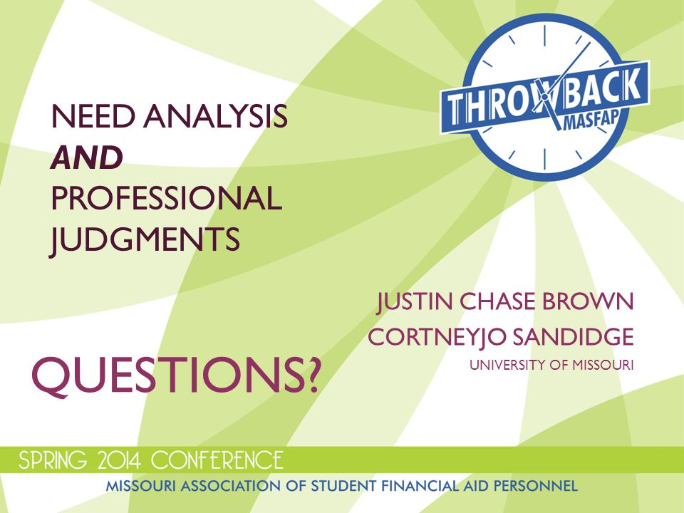 NEED ANALYSIS AND PROFESSIONAL JUDGMENTS JUSTIN CHASE BROWN CORTNEYJO SANDIDGE UNIVERSITY OF MISSOURI QUESTIONS