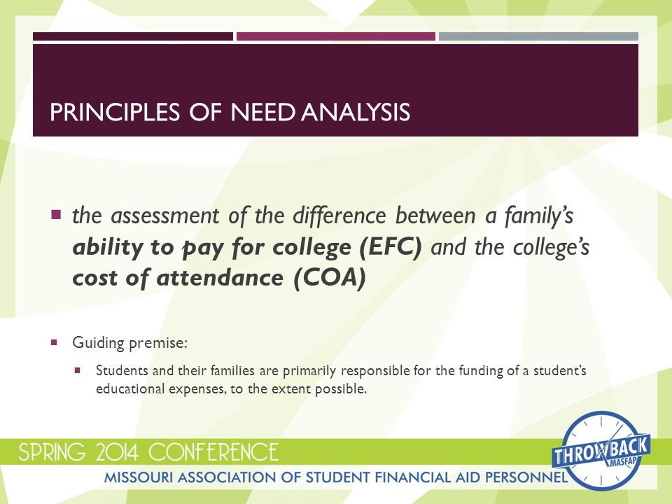 SIMPLE NEEDS TEST  Eligibility  Student/spouse AGI ≤ $49,999 and one of the following are true:  Student/spouse filed or eligible to file 1040A/EZ  Student/spouse was not required to file a tax return  Student/spouse is a dislocated worker  Anyone in the student/spouse household received means-tested Federal benefits in 2012 or 2013 [ INDEPENDENT – FORMULA C ]