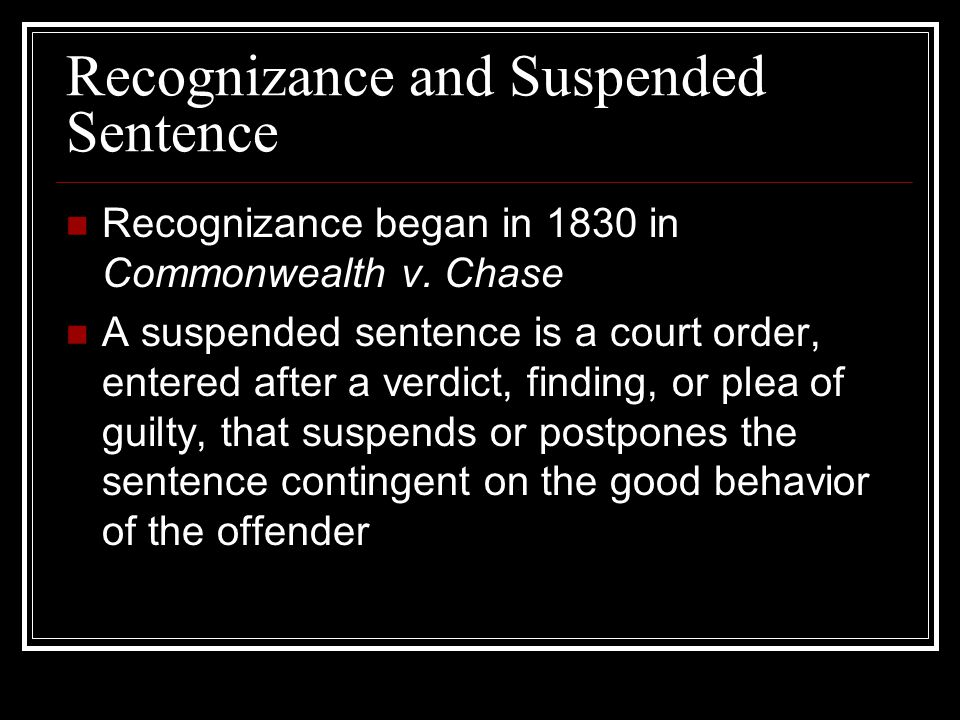 Recognizance and Suspended Sentence Recognizance began in 1830 in Commonwealth v.