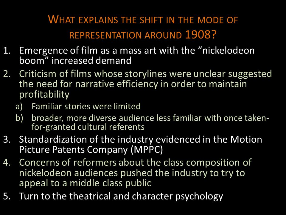 "W HAT EXPLAINS THE SHIFT IN THE MODE OF REPRESENTATION AROUND 1908? 1.Emergence of film as a mass art with the ""nickelodeon boom"" increased demand 2.C"