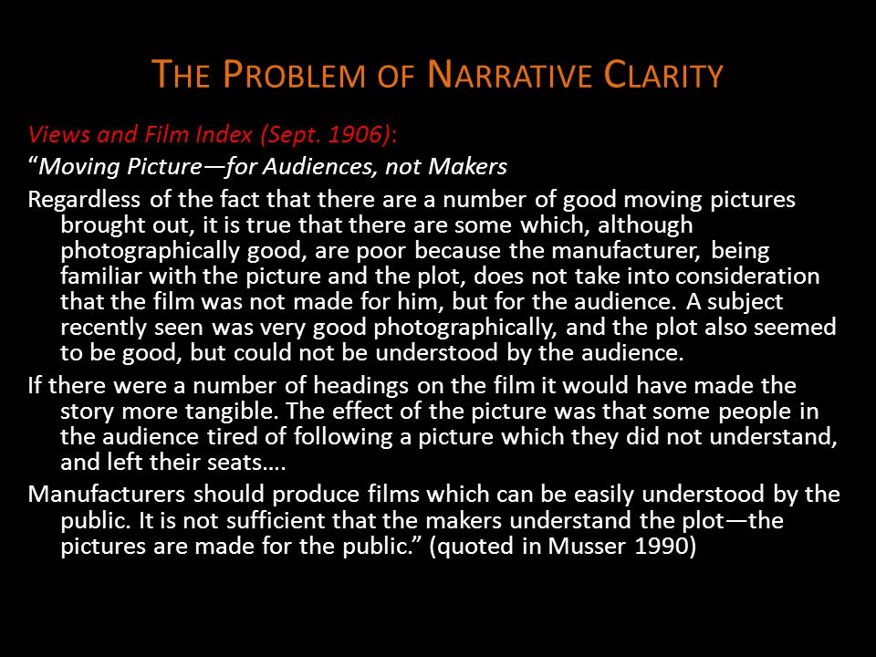 "T HE P ROBLEM OF N ARRATIVE C LARITY Views and Film Index (Sept. 1906): ""Moving Picture—for Audiences, not Makers Regardless of the fact that there ar"