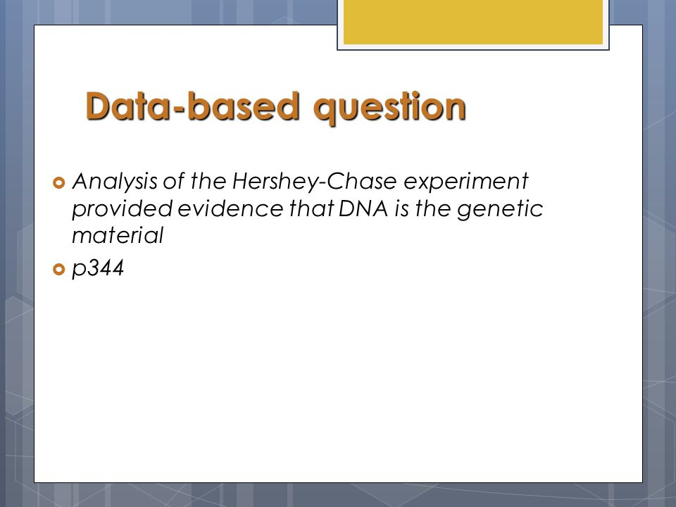 The Hershey-Chase experiment  Analysis of the Hershey-Chase experiment provided evidence that DNA is the genetic material
