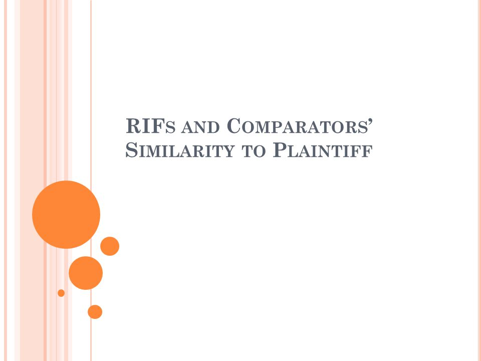 RIF S AND C OMPARATORS ' S IMILARITY TO P LAINTIFF