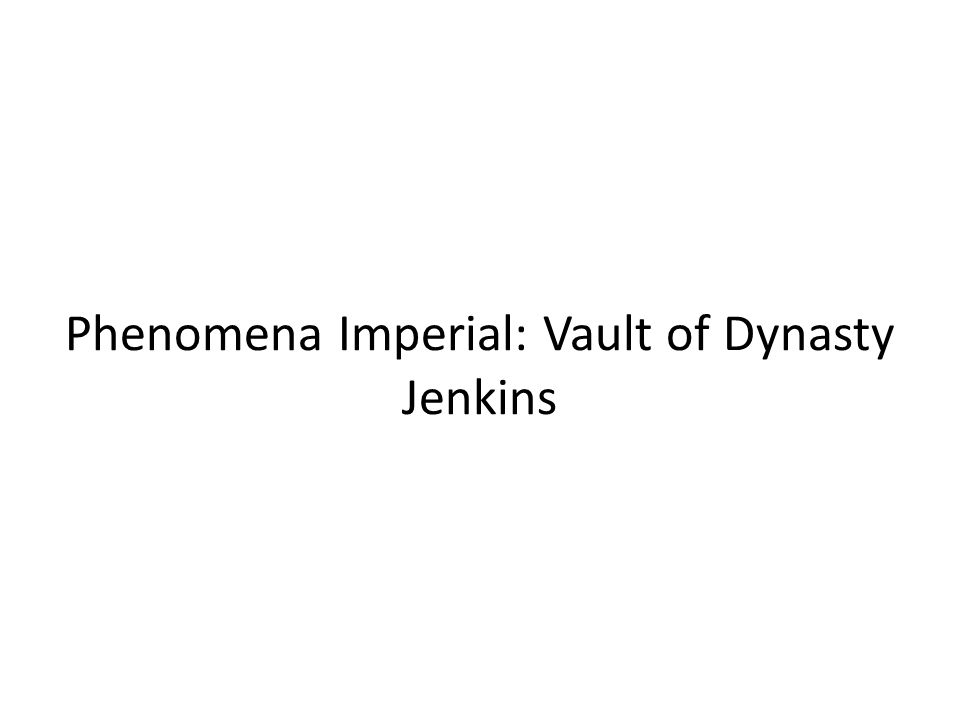 Phenomena Imperial: Vault of Dynasty Jenkins
