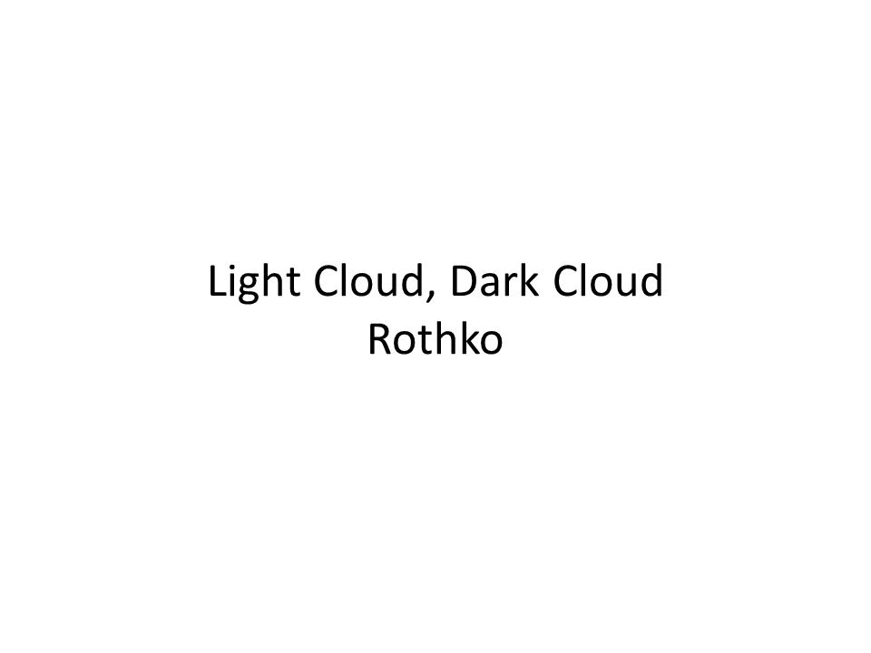 Light Cloud, Dark Cloud Rothko