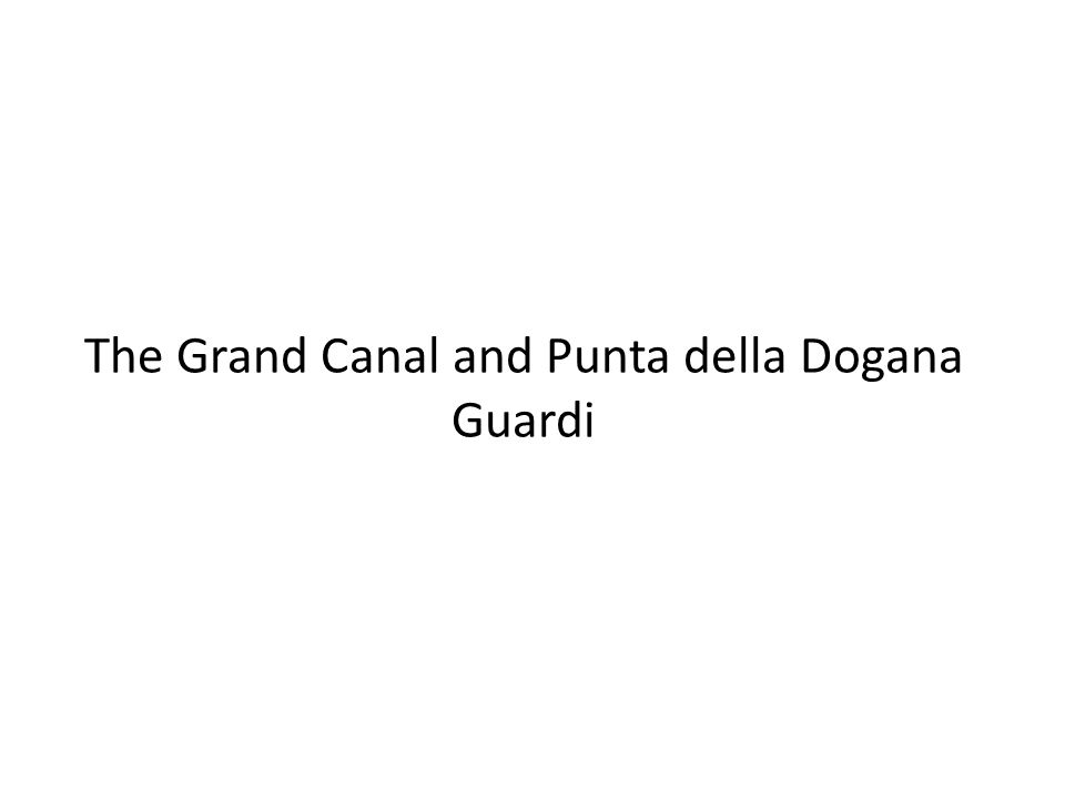 The Grand Canal and Punta della Dogana Guardi