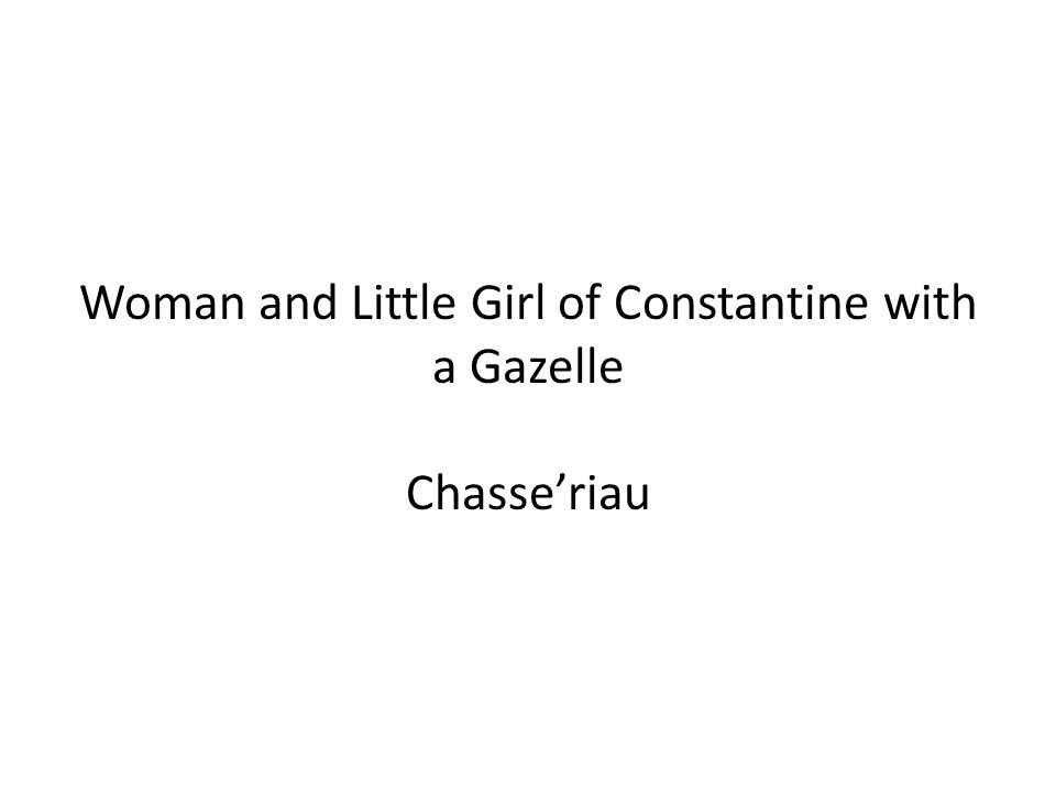 Woman and Little Girl of Constantine with a Gazelle Chasse'riau