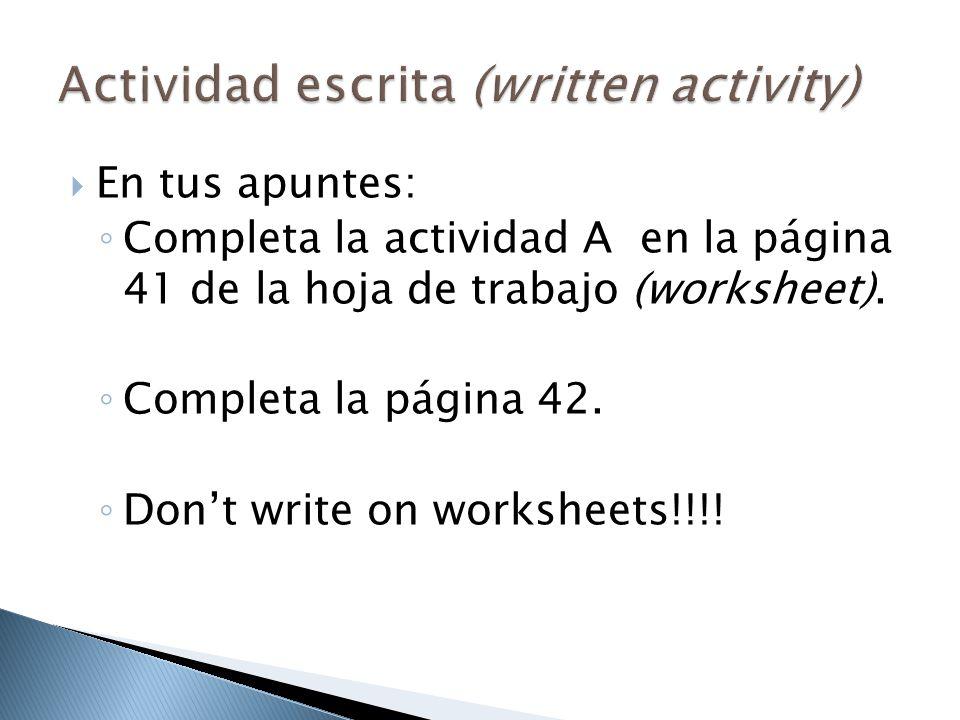  En tus apuntes: ◦ Completa la actividad A en la página 41 de la hoja de trabajo (worksheet). ◦ Completa la página 42. ◦ Don't write on worksheets!!!