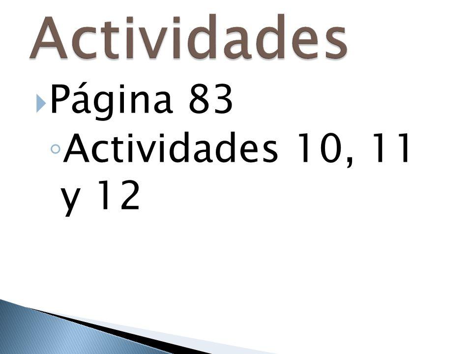  Página 83 ◦ Actividades 10, 11 y 12