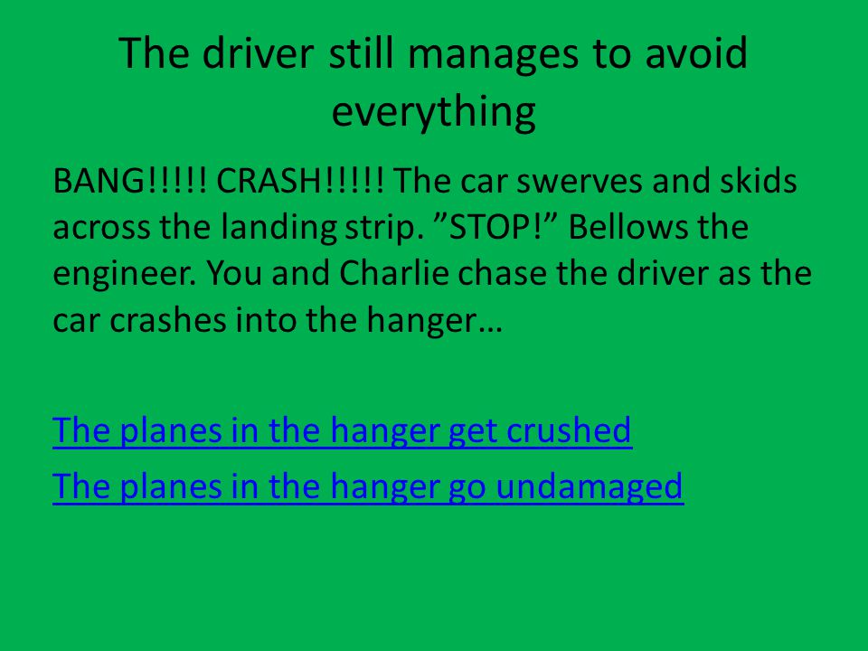 The driver still manages to avoid everything BANG!!!!.