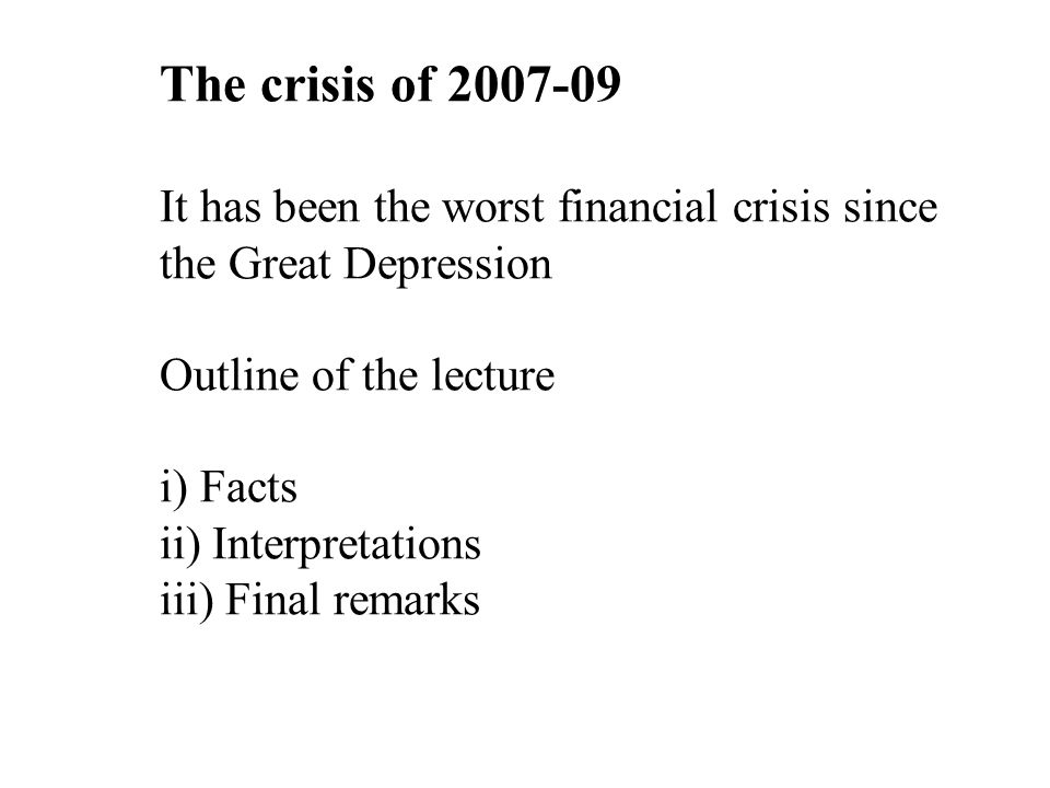 The chronology of the 2007/09 crisis The story of the crisis may be divided into two periods a) the financial turmoil started in the summer of 2007; b) the eruption of the crisis in September 2008 when Lehman Brothers collapsed After large actions by governments and central banks, there were signs of stabilization from March 2009 3