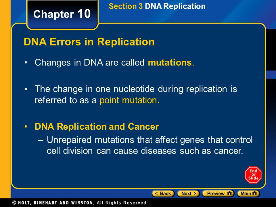 Section 3 DNA Replication Chapter 10 DNA Errors in Replication Changes in DNA are called mutations. The change in one nucleotide during replication is