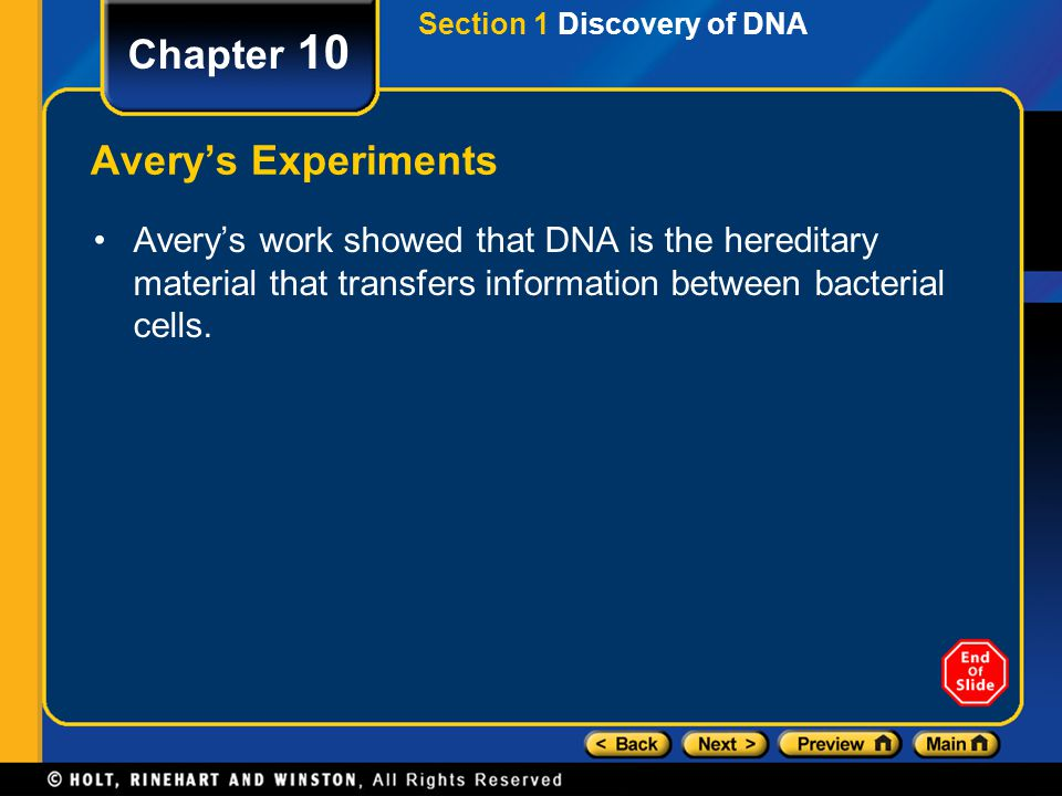 Chapter 10 Avery's Experiments Avery's work showed that DNA is the hereditary material that transfers information between bacterial cells.