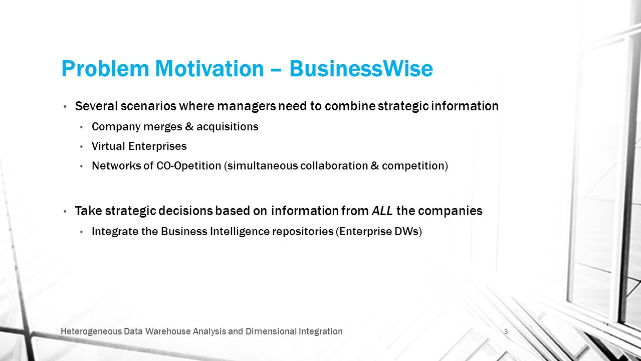 Problem Motivation – BusinessWise Several scenarios where managers need to combine strategic information Company merges & acquisitions Virtual Enterpr