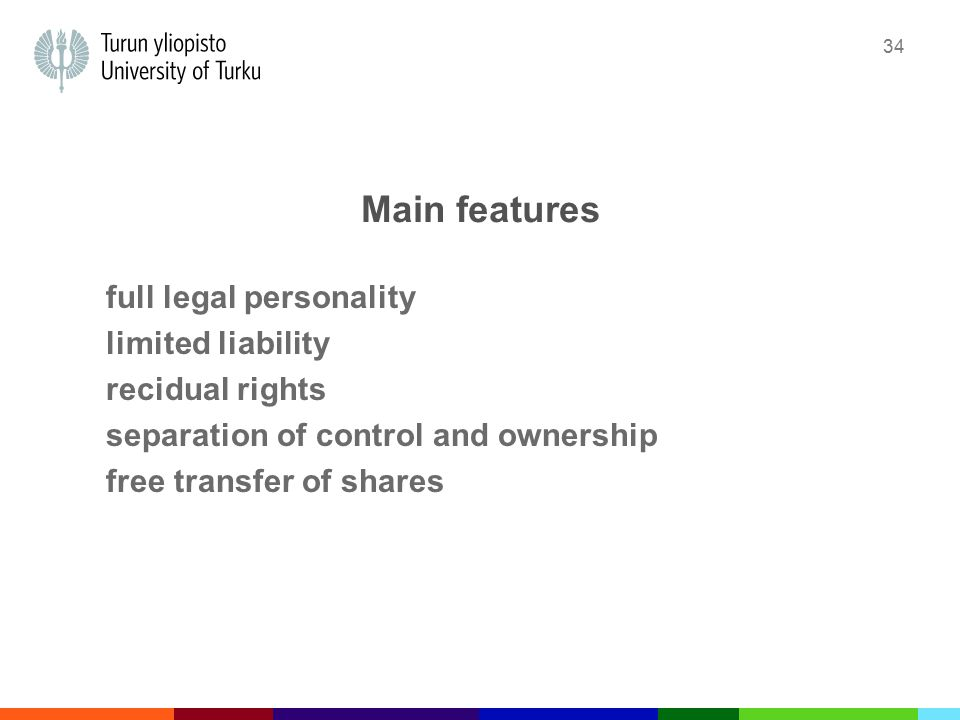34 Main features full legal personality limited liability recidual rights separation of control and ownership free transfer of shares