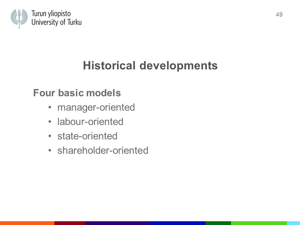 49 Historical developments Four basic models manager-oriented labour-oriented state-oriented shareholder-oriented