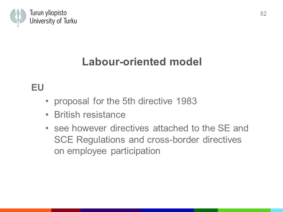 52 Labour-oriented model EU proposal for the 5th directive 1983 British resistance see however directives attached to the SE and SCE Regulations and cross-border directives on employee participation