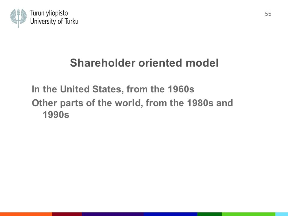 55 Shareholder oriented model In the United States, from the 1960s Other parts of the world, from the 1980s and 1990s