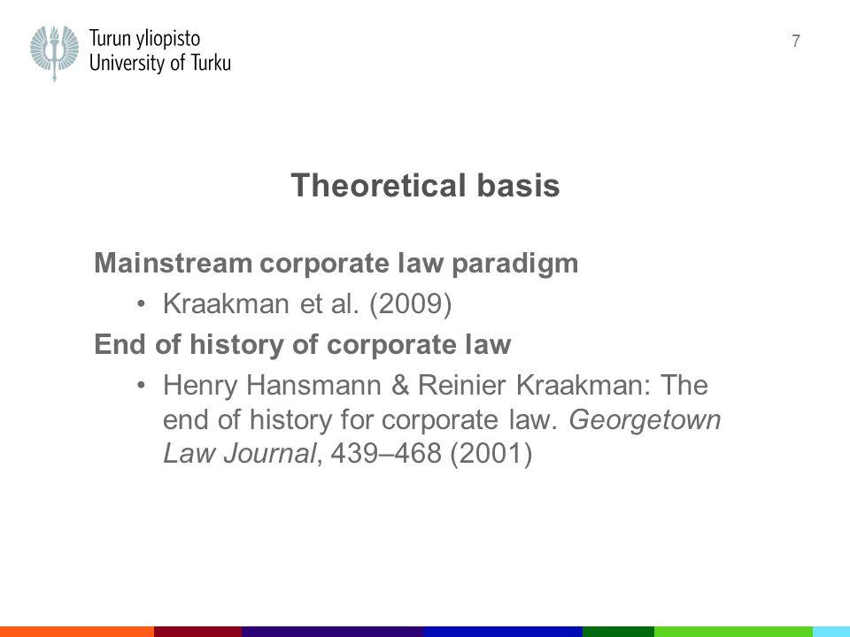 7 Theoretical basis Mainstream corporate law paradigm Kraakman et al. (2009) End of history of corporate law Henry Hansmann & Reinier Kraakman: The en