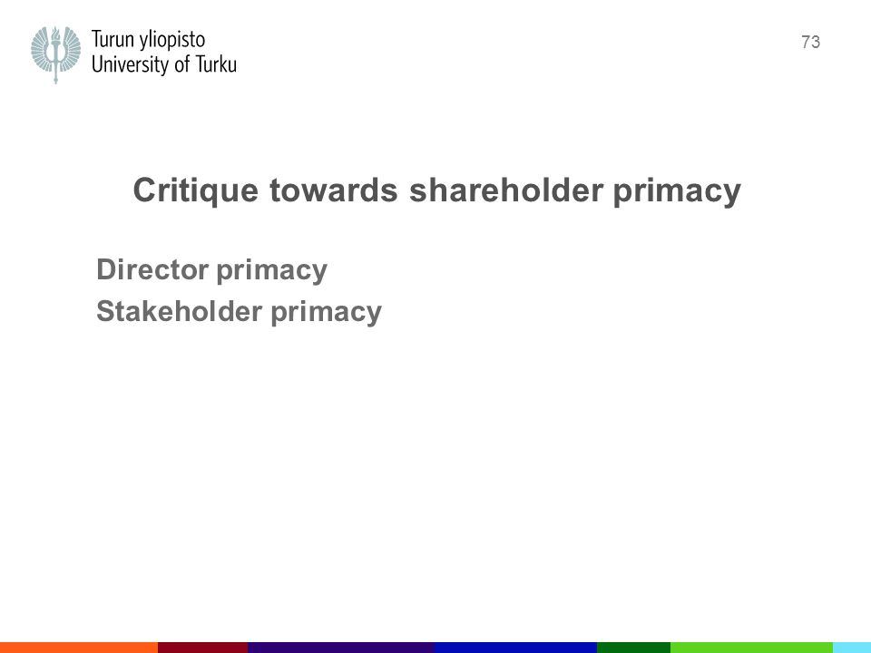 73 Critique towards shareholder primacy Director primacy Stakeholder primacy