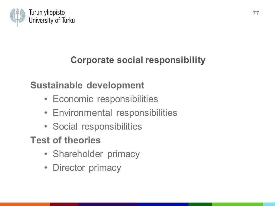 77 Corporate social responsibility Sustainable development Economic responsibilities Environmental responsibilities Social responsibilities Test of theories Shareholder primacy Director primacy