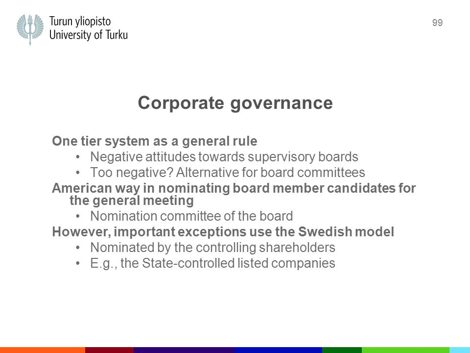 99 Corporate governance One tier system as a general rule Negative attitudes towards supervisory boards Too negative.