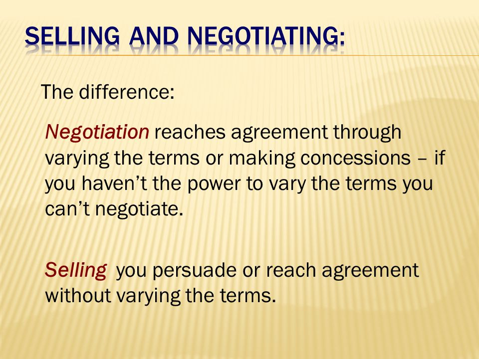 Negotiation reaches agreement through varying the terms or making concessions – if you haven't the power to vary the terms you can't negotiate.