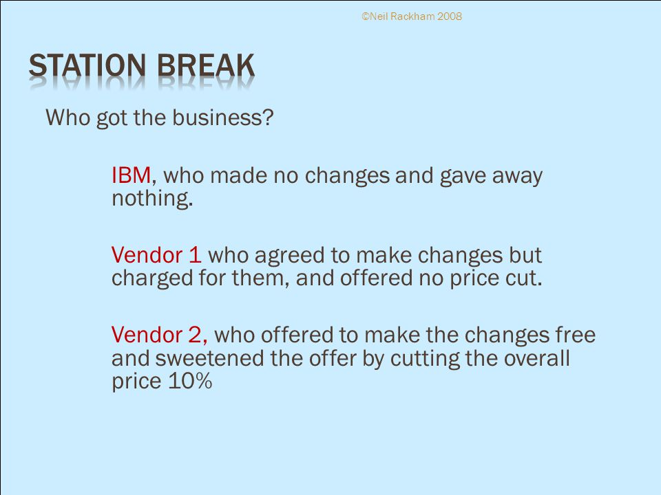 Who got the business? IBM, who made no changes and gave away nothing. Vendor 1 who agreed to make changes but charged for them, and offered no price c
