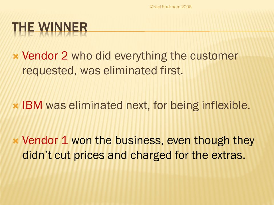  Vendor 2 who did everything the customer requested, was eliminated first.